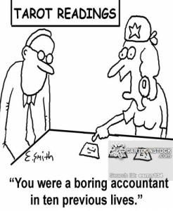'You were a boring accountant in ten previous lives.'